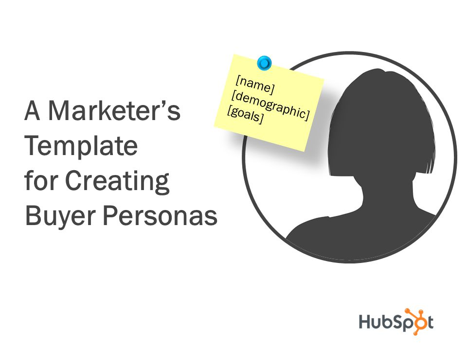A Marketer's Template for Creating Buyer Personas [name] [demographic]